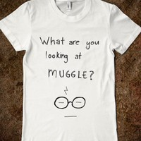 What are you looking at muggle? (b+w) - Fandom Love - Skreened T-shirts, Organic Shirts, Hoodies, Kids Tees, Baby One-Pieces and Tote Bags