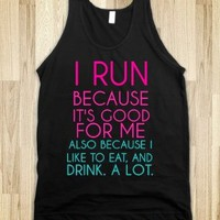 I Run Because It's Good For Me