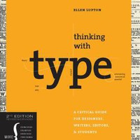 Thinking with Type, 2nd revised and expanded edition: A Critical Guide for Designers, Writers, Editors, & Students