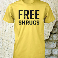 Free Shrugs Shirt Funny Unisex Shirt Small Medium Large Xlarge