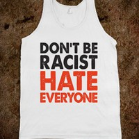 Don't Be Racist (Tank) - Attitude Shirts - Skreened T-shirts, Organic Shirts, Hoodies, Kids Tees, Baby One-Pieces and Tote Bags