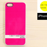 "iPhone 5 case - ""I Don't Need Bigger Boobs"""