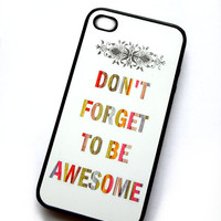 iphone 4 case iPhone 4S case Rubber Case Dont forget to be awesome 4/4S iPhone