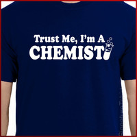 Trust Me I&#x27;m a Chemist Tshirt Tee More Colors by signaturetshirts