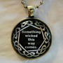 Something Wicked This Way Comes Necklace. Shakespeare Macbeth Quote. 18 Inch Ball Chain.