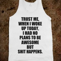 TRUST ME, WHEN I WOKE UP TODAY, I HAD NO PLANS TO BE AWESOME - UNDERLINEDESIGNS