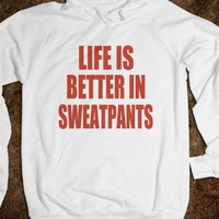 LIFE IS BETTER IN SWEATPANTS