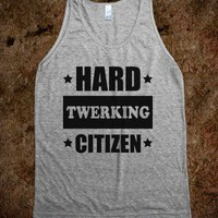 Hard Twerking Citizen - Party Shirts all year Round - Skreened T-shirts, Organic Shirts, Hoodies, Kids Tees, Baby One-Pieces and Tote Bags
