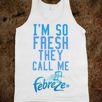 I'm So Fresh They Call Me Febreze