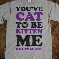 You&#x27;ve Cat to Be Kitten Me | Skreened.com