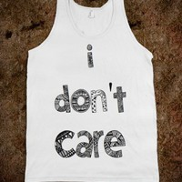 i don't care - Southern State of Mind - Skreened T-shirts, Organic Shirts, Hoodies, Kids Tees, Baby One-Pieces and Tote Bags