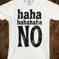 Hahaha NO - Echo Shirts - Skreened T-shirts, Organic Shirts, Hoodies, Kids Tees, Baby One-Pieces and Tote Bags