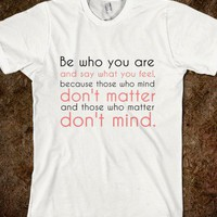 Be who you are. - First Day - Skreened T-shirts, Organic Shirts, Hoodies, Kids Tees, Baby One-Pieces and Tote Bags