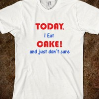 Today I Eat Cake And Dont Care Funny Shirt - PrecisionTees - Skreened T-shirts, Organic Shirts, Hoodies, Kids Tees, Baby One-Pieces and Tote Bags