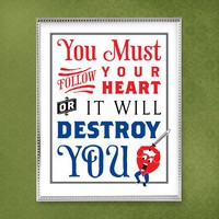 You Must Follow Your Heart Or It Will Destroy You