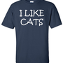 I Like Cats Kitten Kitty Cat  Funny T-Shirt Tee Shirt T Shirt Mens Ladies Womens Funny Modern B-088
