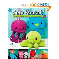 Sew Kawaii!: 22 Simple Sewing Projects for Cool Kids of All Ages: Choly Knight: 9781565235687: Amazon.com: Books