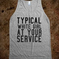 typical white girl at your service - Julianne's Apparel - Skreened T-shirts, Organic Shirts, Hoodies, Kids Tees, Baby One-Pieces and Tote Bags