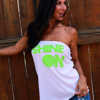 Shine On.  T-shirt Tube Top.  One Size.