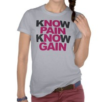 Know Pain Know Gain Shirts from Zazzle.com