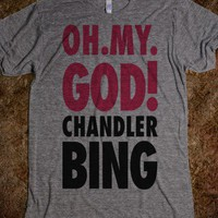 Oh My God Chandler Bing - TV Madness - Skreened T-shirts, Organic Shirts, Hoodies, Kids Tees, Baby One-Pieces and Tote Bags
