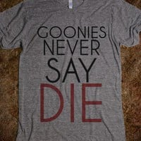 Goonies Never Say Die - hodgepodge - Skreened T-shirts, Organic Shirts, Hoodies, Kids Tees, Baby One-Pieces and Tote Bags