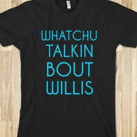 watchu talkin bout willis - Clever Clothes - Skreened T-shirts, Organic Shirts, Hoodies, Kids Tees, Baby One-Pieces and Tote Bags