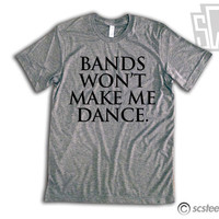Bands Won't Make Me Dance Vintage Fit Triblend Tee Shirt - 022