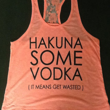 Racer tank w/ laced back- Hakuna Some Vodka