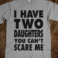I Have Two Daughters You Can't Scare Me, Father's Day Gift
