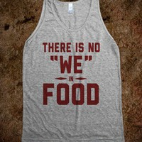 "There is No ""WE"" in Food (Tank) - Body By... - Skreened T-shirts, Organic Shirts, Hoodies, Kids Tees, Baby One-Pieces and Tote Bags"