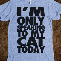 I'm Only Speaking To My Cat Today - The Coffee Shop - Skreened T-shirts, Organic Shirts, Hoodies, Kids Tees, Baby One-Pieces and Tote Bags