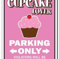 CUPCAKE LOVER Parking Sign gag novelty gift funny bake bakery pastry chef cake dessert