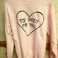 """too sassy for you"" pastel pink sweatshirt."