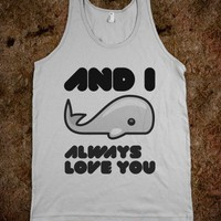 i whale always love you - Clever Clothes - Skreened T-shirts, Organic Shirts, Hoodies, Kids Tees, Baby One-Pieces and Tote Bags
