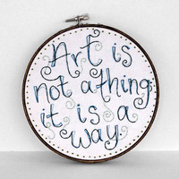 $40.00 Art Is Not A Thing It is A Way / Quote by sometimesiswirl on Etsy