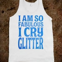 I am so Fabulous I Cry Glitter (blue) - Echo Shirts - Skreened T-shirts, Organic Shirts, Hoodies, Kids Tees, Baby One-Pieces and Tote Bags