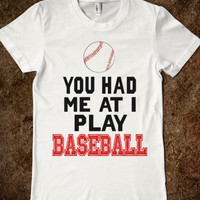 You Had Me At I Play Baseball (Juniors)