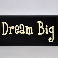 Dream Big - Inspirational painted sign. S1041