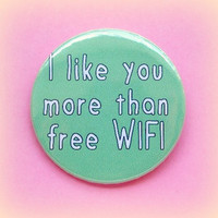 I like you more than free wifi - button badge 1.5 Inch