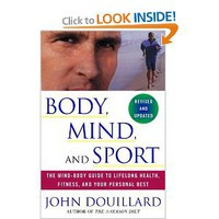Body, Mind, and Sport: The Mind-Body Guide to Lifelong Health, Fitness, and Your Personal Best: John Douillard: 9780609807897: Amazon.com: Books