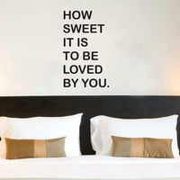 How Sweet It Is To Be Loved By You wall quote vinyl wall art decal sticker 15x24.8