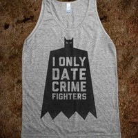 I Only Date Crime Fighters (Batman) | Skreened.com