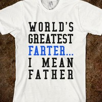 WORLD'S GREATEST FARTER... I MEAN FATHER TEE