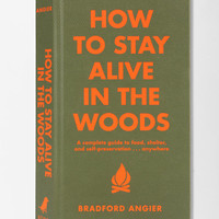 Urban Outfitters - How To Stay Alive In The Woods By Bradford Angier