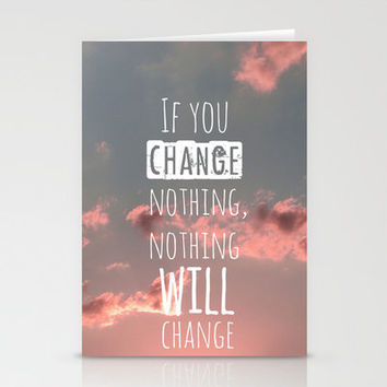 If you change nothing, nothing will from Society6  My Stationary