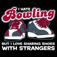 T-Shirt Hell :: I HATE BOWLING BUT I LOVE SHARING SHOES WITH STRANGERS