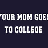 Your Mom Goes to College T-Shirt | SnorgTees