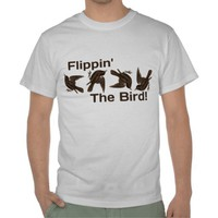Flippin' The Bird T Shirts from Zazzle.com