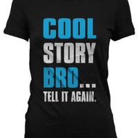 Cool Story Bro... Tell It Again. Juniors Guido T-shirt, Big and Bold Funny Statements Juniors Shirt:Amazon:Clothing